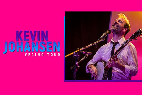"""KEVIN JOHANSEN """"VECINO TOUR"""""""